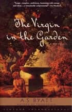 The Virgin in the Garden - A Novel ebook by A. S. Byatt