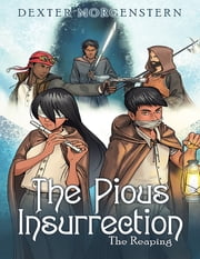 The Pious Insurrection: The Reaping ebook by Dexter Morgenstern