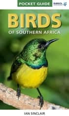Pocket Guide Birds of Southern Africa ebook by Ian Sinclair