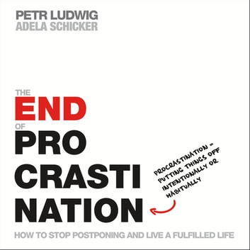 The End of Procrastination - How to Stop Postponing and Live a Fulfilled Life ebook by Petr Ludwig,Adela Schicker