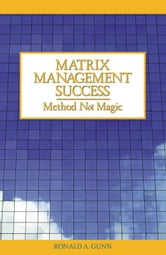 Matrix Management Success: Method Not Magic ebook by Ronald A. Gunn