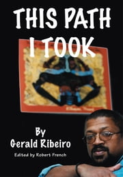 THIS PATH I TOOK ebook by Gerald Ribeiro