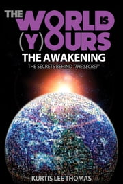 The World is Yours - The Awakening - The Secret Behind The Secret ebook by Kurtis Lee Thomas