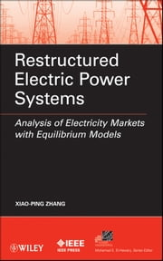 Restructured Electric Power Systems - Analysis of Electricity Markets with Equilibrium Models ebook by Xiao-Ping Zhang