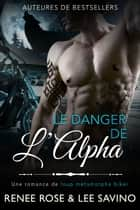Le Danger de l'Alpha - Une romance de loup métamorphe biker eBook by Renee Rose, Lee Savino