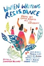 Women Writing Resistance - Essays on Latin America and the Caribbean ebook by JENNIFER BROWDY, Veronica Chambers