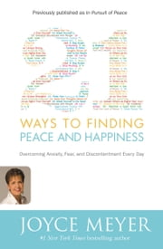 21 Ways to Finding Peace and Happiness - Overcoming Anxiety, Fear, and Discontentment Every Day ebook by Joyce Meyer