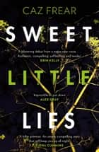 Sweet Little Lies - Winner of the Richard and Judy Search for a Bestseller Competition ebook by Caz Frear