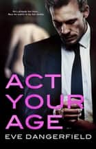 Act Your Age ebook by Eve Dangerfield