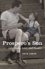 Prospero's Son - Life, Books, Love, and Theater ebook by Seth Lerer