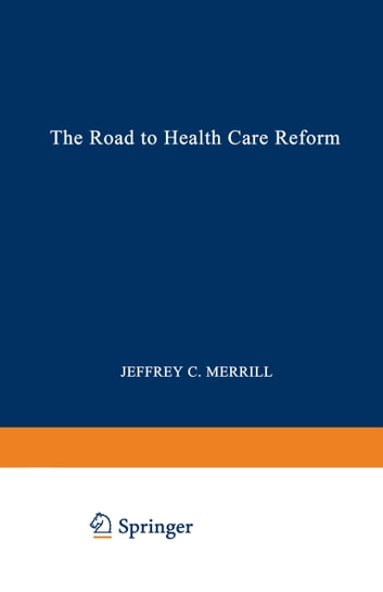 The Road to Health Care Reform - Designing a System That Works ebook by Jeffrey C. Merrill