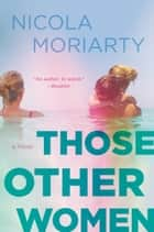Those Other Women - A Novel ebook by Nicola Moriarty