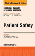 Patient Safety, An Issue of Surgical Clinics ebook by Juan A Sanchez