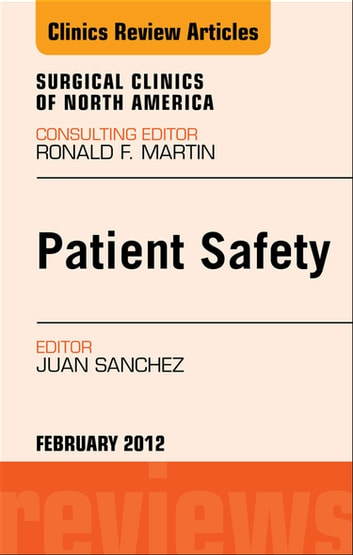 Patient Safety, An Issue of Surgical Clinics - E-Book ebook by Juan A Sanchez, MD