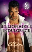 The Billionaire's Indulgence 8