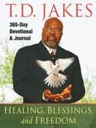 Healing, Blessings, and Freedom - 365-Day Devotional & Journal ebook by T. D. Jakes
