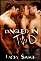 Tangled in Two ebook by Lacey Savage
