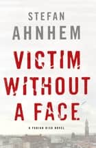 Victim Without a Face - A Fabian Risk Novel ebook by Stefan Ahnhem, Rachel Willson-Broyles