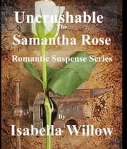 Uncrushable, 2nd in the Samantha Rose Romantic Suspense Series ebook by Isabella Willow