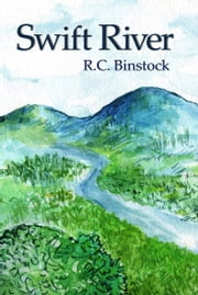 Swift River ebook by R.C. Binstock