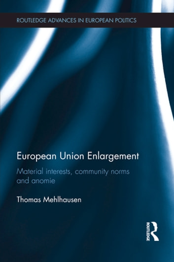 European Union Enlargement - Material interests, community norms and anomie ebook by Thomas Mehlhausen