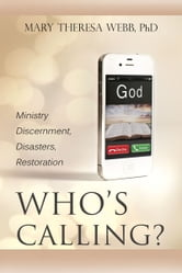 Who's Calling? Ministry Discernment, Disasters, Restoration ebook by Mary Theresa Webb