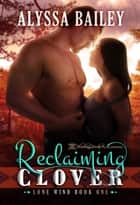 Reclaiming Clover ebook by Alyssa Bailey