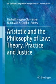 Aristotle and The Philosophy of Law: Theory, Practice and Justice ebook by Liesbeth Huppes-Cluysenaer,Nuno M.M.S. Coelho