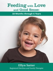 Feeding with Love and Good Sense:18 Months through 6 Years ebook by Ellyn Satter, M.S., R.D., L.C.S.W., B.C.D