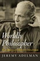 Worldly Philosopher ebook by Jeremy Adelman