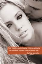 The Truth About How to Kiss Women ebook by Peg Sausville