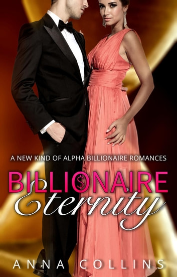 Billionaire Eternity - Billionaire Eternity, #1 ebook by Anna Collins