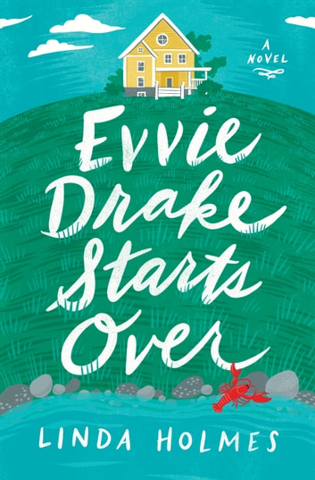 Evvie Drake Starts Over - A Novel ebook by Linda Holmes