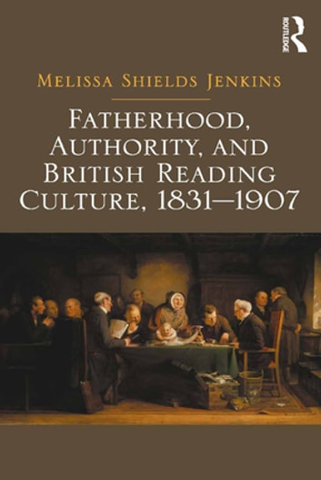 Fatherhood, Authority, and British Reading Culture, 1831-1907 ebook by Melissa Shields Jenkins