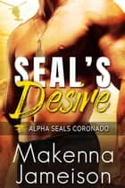 SEAL's Desire - Alpha SEALs Coronado, #1 ebooks by Makenna Jameison
