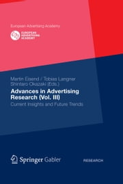 Advances in Advertising Research (Vol. III) - Current Insights and Future Trends ebook by Tobias Langner,Shintaro Okazaki,Martin Eisend
