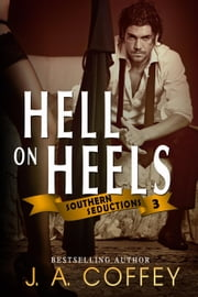 Hell on Heels - Southern Seductions, #3 ebook by J.A. Coffey