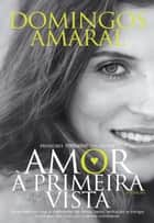 Amor à 1.ª Vista ebook by Domingos Amaral