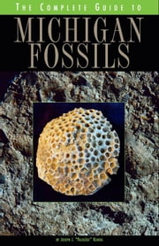 The Complete Guide to Michigan Fossils ebook by Kchodl, Joseph J.