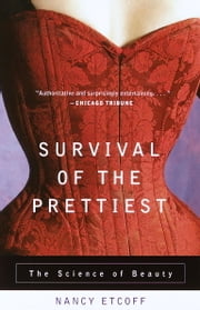 Survival of the Prettiest - The Science of Beauty ebook by Nancy Etcoff