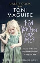 Did You Ever Love Me? - Abused by the ones who were supposed to keep her safe ebook by Toni Maguire, Cassie Cook