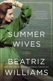 The Summer Wives - A Novel ebook by Beatriz Williams