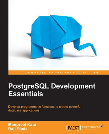 PostgreSQL Development Essentials ebook by Baji Shaik,Manpreet Kaur