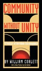 Community Without Unity - A Politics of Derridian Extravagance ebook by William Corlett, Stanley Fish, Fredric Jameson