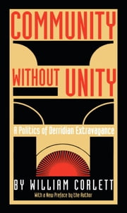 Community Without Unity - A Politics of Derridian Extravagance ebook by William Corlett,Stanley Fish,Fredric Jameson