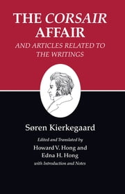 "Kierkegaard's Writings, XIII - The ""Corsair Affair"" and Articles Related to the Writings ebook by Søren Kierkegaard,Edna H. Hong,Howard V. Hong"
