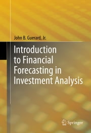 Introduction to Financial Forecasting in Investment Analysis ebook by John B. Guerard, Jr.