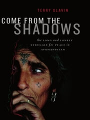 Come from the Shadows - The Long and Lonely Struggle for Peace in Afghanistan ebook by Terry Glavin