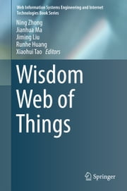 Wisdom Web of Things ebook by Ning Zhong, Jianhua Ma, Jiming Liu,...