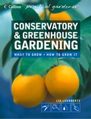 Conservatory and Greenhouse Gardening (Collins Practical Gardener) ebook by Lia Leendertz